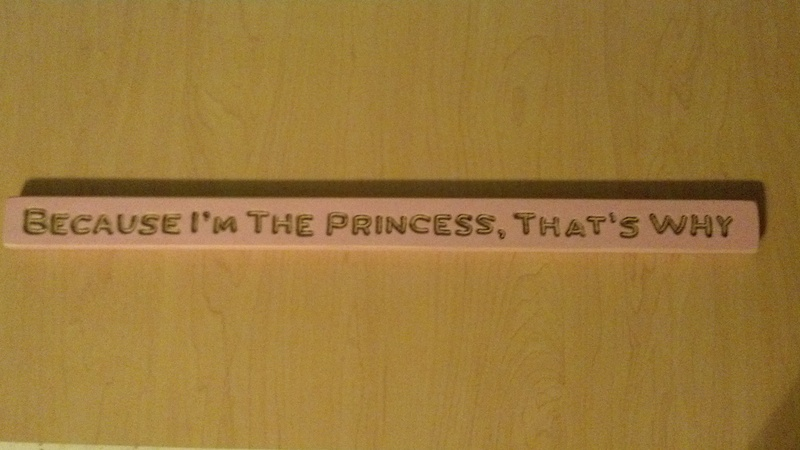"""Because I'm The Princess, That's Why"" Sign"