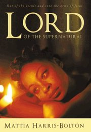 LORD of the supernatural ( out of the occult and into the arms of Jesus)