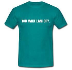 You Make Lani Cry.